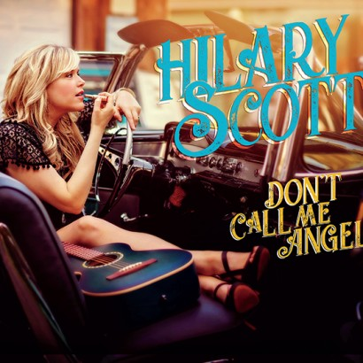 "Charlie Ricci, Bloggerhythms reviews Hilary Scott's new album, ""Don't Call Me Angel"""